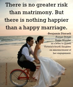 There-is-no-greater-risk-than-matrimony.-But-there-is-nothing-happier-than-a-happy-marriage.